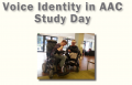 AAC Study Day - Voice Identity in AAC - 2nd November 2017